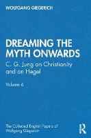 Dreaming the Myth Onwards: C. G. Jung on Christianity and on Hegel: Volume 6