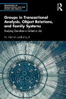 Groups in Transactional Analysis, Object Relations, and Family Systems: Studying Ourselves in Collective Life