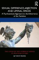 Sexual Difference, Abjection and Liminal Spaces: A Psychoanalytic Approach to the Abhorrence of the Feminine