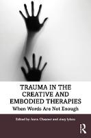 Trauma in the Creative and Embodied Therapies: When Words are Not Enough