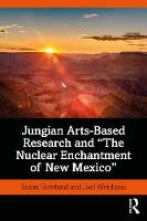 Jungian Arts-Based Research and The Nuclear Enchantment of New Mexico