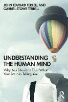 Understanding the Human Mind: Why you shouldn't trust what your brain is telling you