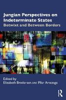 Jungian Perspectives on Indeterminate States: Betwixt and Between Borders
