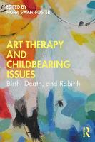 Art Therapy and Childbearing Issues: Birth, Death, and Rebirth