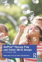 AutPlay® Therapy Play and Social Skills Groups: A 10-Session Model