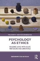 Psychology as Ethics: Reading Jung with Kant, Nietzsche and Aristotle