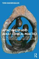 Attachment and Adult Clinical Practice: An Integrated Perspective on Developmental Theory, Neurobiology, and Emotional Regulation