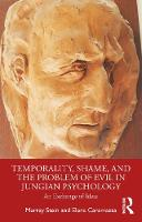 Temporality, Shame, and the Problem of Evil in Jungian Psychology: An Exchange of Ideas