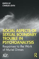 Social Aspects Of Sexual Boundary Trouble In Psychoanalysis: Responses to the Work of Muriel Dimen