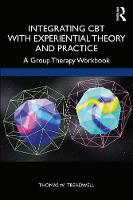 Integrating CBT with Experiential Theory and Practice: A Group Therapy Workbook
