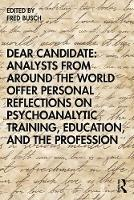 Dear Candidate: Analysts from around the World Offer Personal Reflections on Psychoanalytic Training, Education, and the Profession