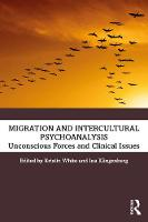 Migration and Intercultural Psychoanalysis: Unconscious Forces and Clinical Issues