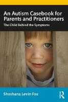An Autism Casebook for Parents and Practitioners: The Child Behind the Symptoms