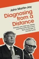 Diagnosing from a Distance: Debates over Libel Law, Media, and Psychiatric Ethics from Barry Goldwater to Donald Trump