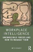 Workplace Intelligence: Unconscious Forces and How to Manage Them