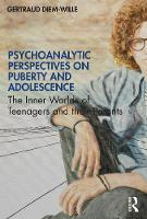 Psychoanalytic Perspectives on Puberty and Adolescence: The Inner Worlds of Teenagers and their Parents