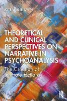 Theoretical and Clinical Perspectives on Narrative in Psychoanalysis: The Creation of Intimate Fictions