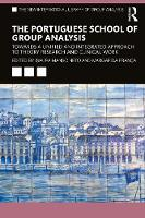 The Portuguese School of Group Analysis: Towards a Unified and Integrated Approach to Theory Research and Clinical Work