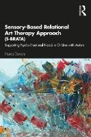Sensory-Based Relational Art Therapy Approach (S-BRATA): Supporting Psycho-Emotional Needs in Children with Autism