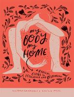 My Body, My Home: A Radical Guide to Resilience and Belonging