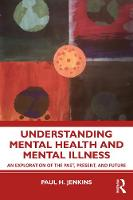 Understanding Mental Health and Mental Illness: An Exploration of the Past, Present, and Future