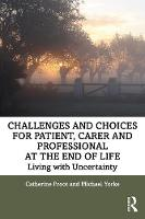 Challenges and Choices for Patient, Carer and Professional at the End of Life: Living with Uncertainty