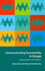 Communicating successfully in groups: A practical guide for the workplace