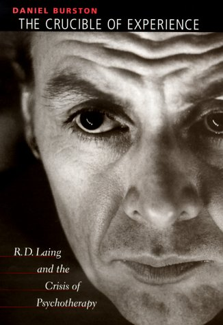 The crucible of experience: R.D. Laing and the crisis of psychotherapy