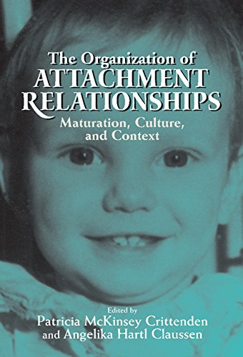 The Organization of Attachment Relationships: Maturation, Culture and Context