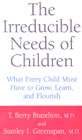 The Irreducible Needs of Children: What Every Child Must have to Grow, Learn and Flourish.