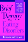 Brief Therapy and Eating Disorders: A Practical Guide to Solution Focused Work with Clients