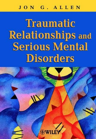 Traumatic Relationships and Serious Mental Disorder