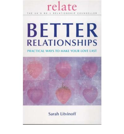 The Relate Guide to Better Relationships: Practical Ways to Make Your Love Last From the Experts in Marriage Guidance