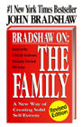 Bradshaw on: The Family: A Revolutionary Way of Self-Discovery