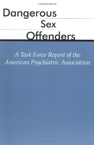 Dangerous Sex Offenders: A Task Force Report of the American Psychiatric Association