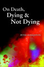 On Death, Dying & Not Dying