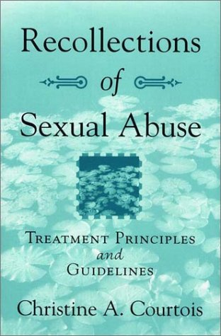 Recollections of Sexual Abuse: Treatment Principles and Guidelines