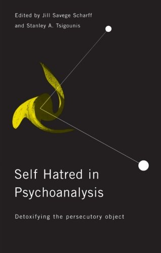 Self Hatred in Psychoanalysis: Detoxifying the Persecutory Object