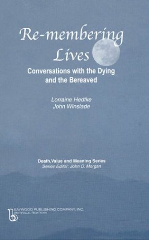 Re-Membering Lives: Conversations With the Dying and the Bereaved