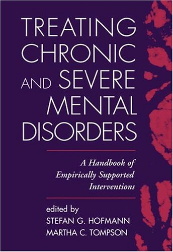 Treating Chronic and Severe Mental Disorders: A Handbook of Empirically Supported Interventions