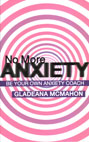 No More Anxiety!: Be Your Own Anxiety Coach