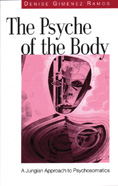 The Psyche of the Body: A Jungian Approach to Psychoanalysis