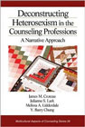 Deconstructing Heterosexism in the Counseling Professions: