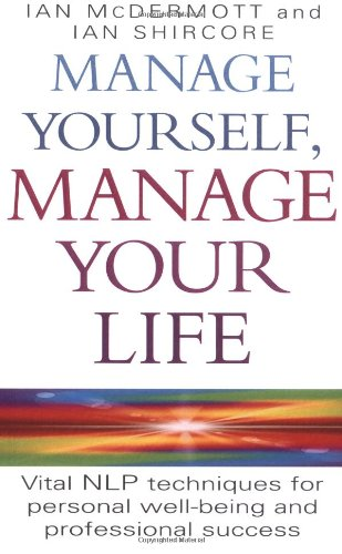 Manage Yourself, Manage Your Life: Vital NLP Technique for Personal Well-Being and Professional Success