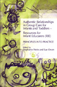 Authentic Relationships in Group Care for Infants and Toddlers - Resources for Infant Educarers (RIE): Principles into Practice