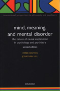 Mind, Meaning and Mental Disorder - The Nature of Causal Explanation in Psychology and Psychiatry:
