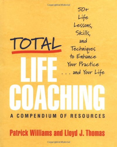 Total Life Coaching: 60 Life Lessons, Skills, and Techniques to Enhance Your Practice... and Your Life