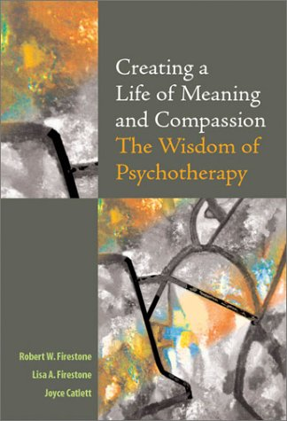 Creating a Life of Meaning and Compassion: The Wisdom of Psychotherapy