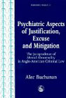 Psychiatric Aspects of Justification, Excuse and Mitigation - The Jurisprudence of Mental Abnormality in Anglo-American Criminal Law: