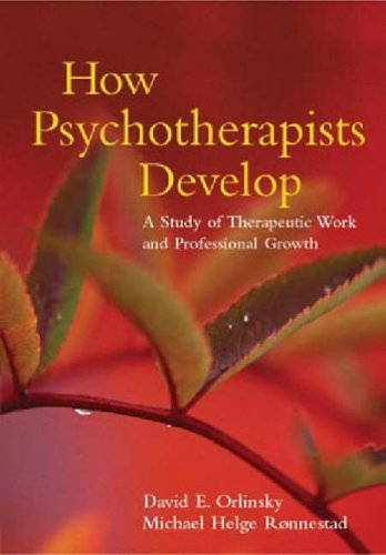 How Psychotherapists Develop: A Study of Therapeutic Work and Professional Growth